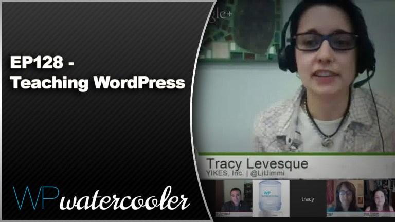 EP128 Teaching WordPress Mar 23 2015 WPwatercooler
