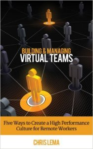 Building & Managing Virtual Teams: Five ways to Create a High Performance Culture for Remote Workers 9