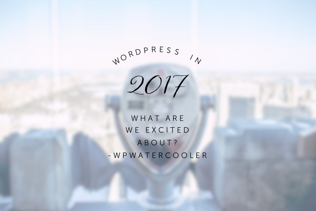 EP217 - WordPress in 2017 - What are we excited about? 2