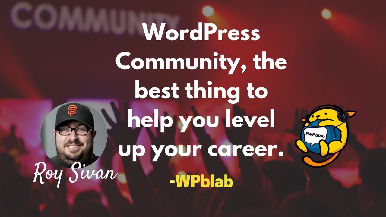 WPblab EP64 – WordPress Community, the best thing to help you level up your career.