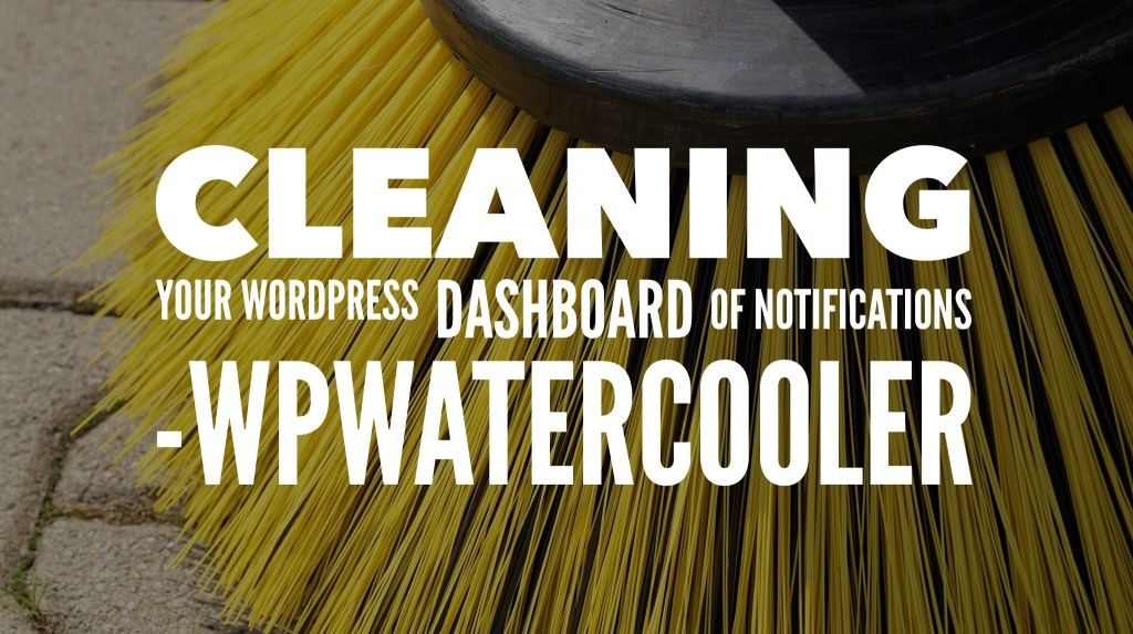Ep239 - cleaning your wordpress dashboard of notifications - wpwatercooler 1