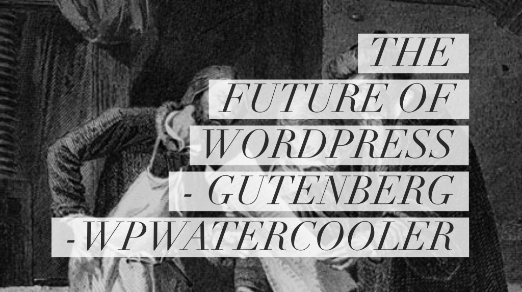 Ep238 - the future of wordpress - gutenberg 2