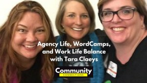 EP9 - Agency Life, WordCamps, & Work Life Balance w/ Tara Claeys - Community Connections Community Connections 3