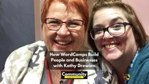 Ep10 - how wordcamps build people and businesses with kathy drewien - community connections 2
