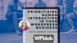 EP147 Prioritizing Human Interaction in Your WordPress Business