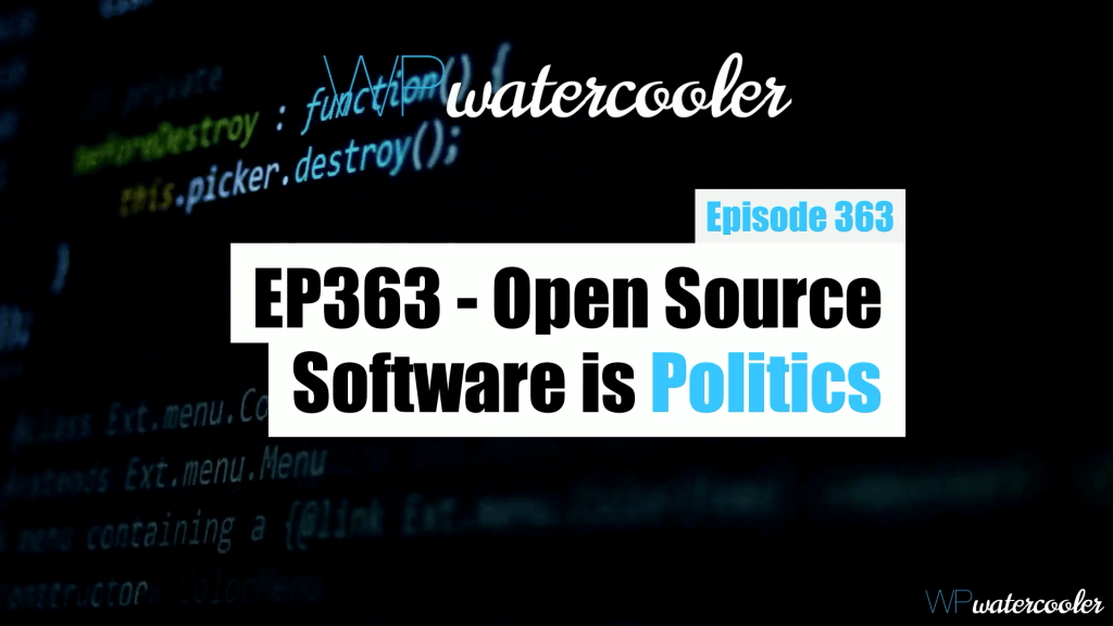 EP363 Open Source Software is Politics
