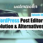 Ep363 wordpress post editor evolution and alternatives yt