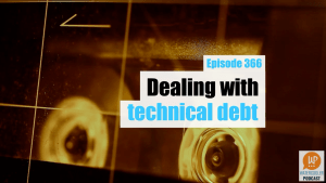 EP366 Dealing with Technical Debt WPwatercooler yt