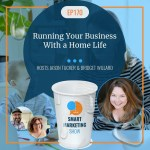 EP170 Running Your Business With a Home Life Smart Marketing Show yt