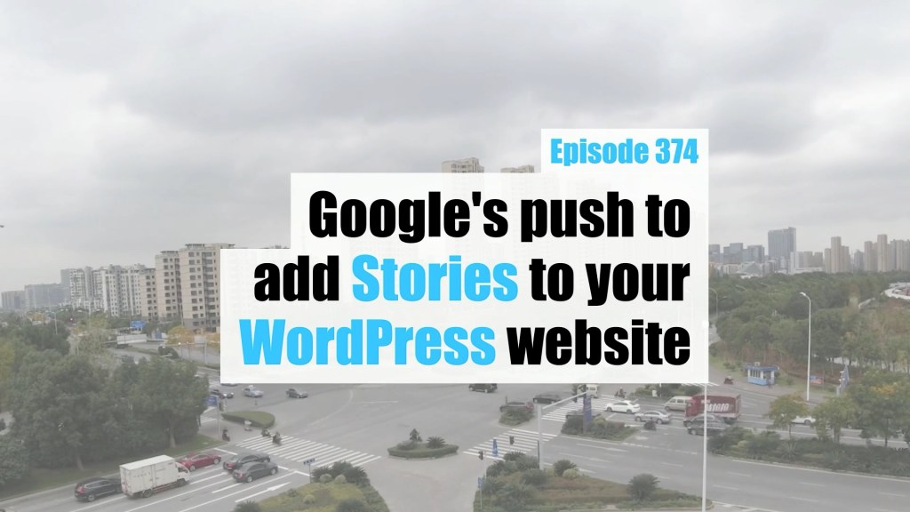 EP374 Googles push to add Stories to your WordPress website yt