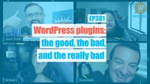 EP381 WordPress plugins the good the bad and the really bad yt