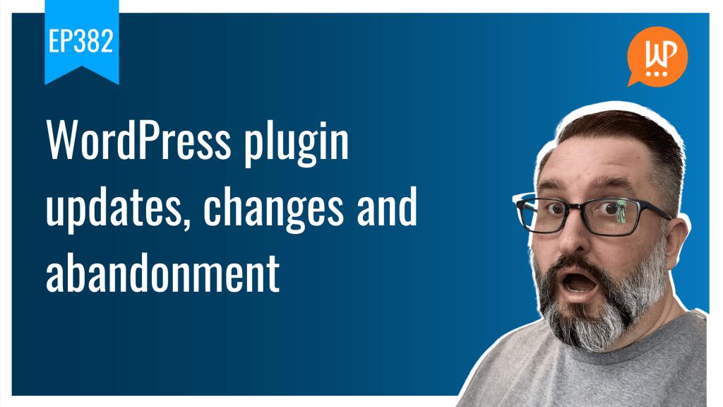 Ep382 wordpress plugin updates changes and abandonment wpwatercooler yt