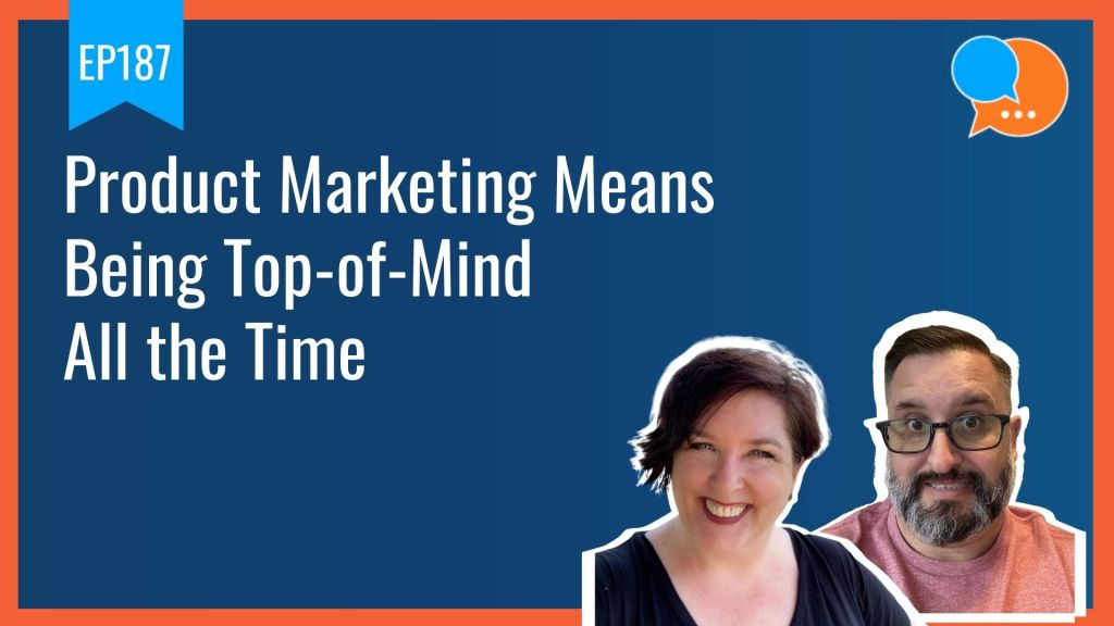 EP187 Product Marketing Means Being Top of Mind All the Time