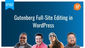 EP387 Gutenberg Full Site Editing in WordPress