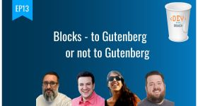 Ep13 blocks to gutenberg or not to gutenberg dev branch