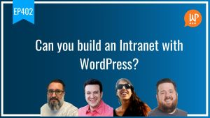 EP402 Can you build an Intranet with WordPress