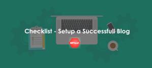 Setup Blog Checklist – Facts Behind A Successful Blog