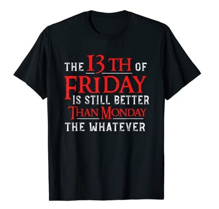 Friday the 13th Better Than Monday Tee