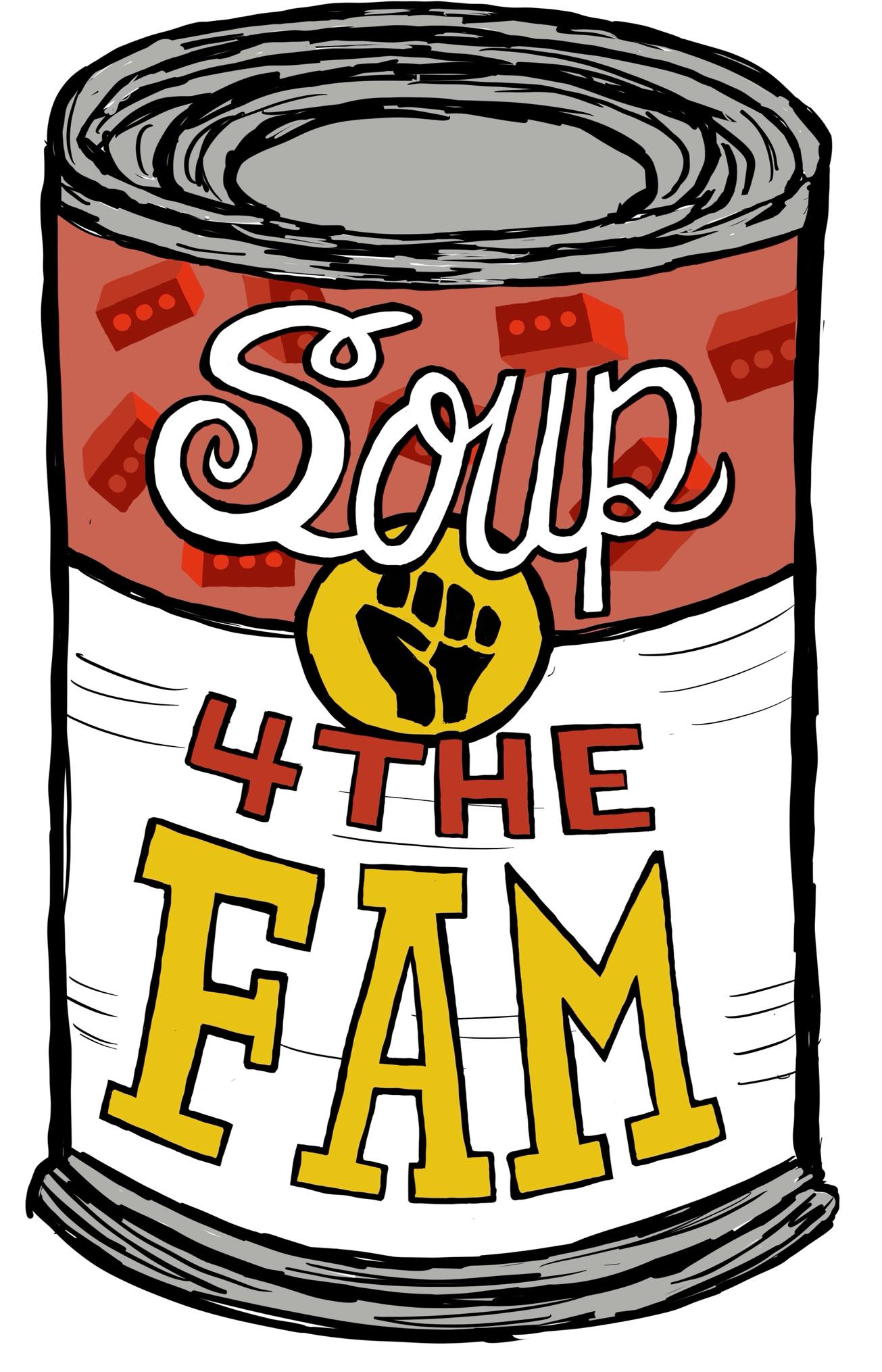"""a drawing of a can of soup in a Campbells andy Warhol style labeled """"Soup 4 The Fam"""" emblazened with a black power fist"""