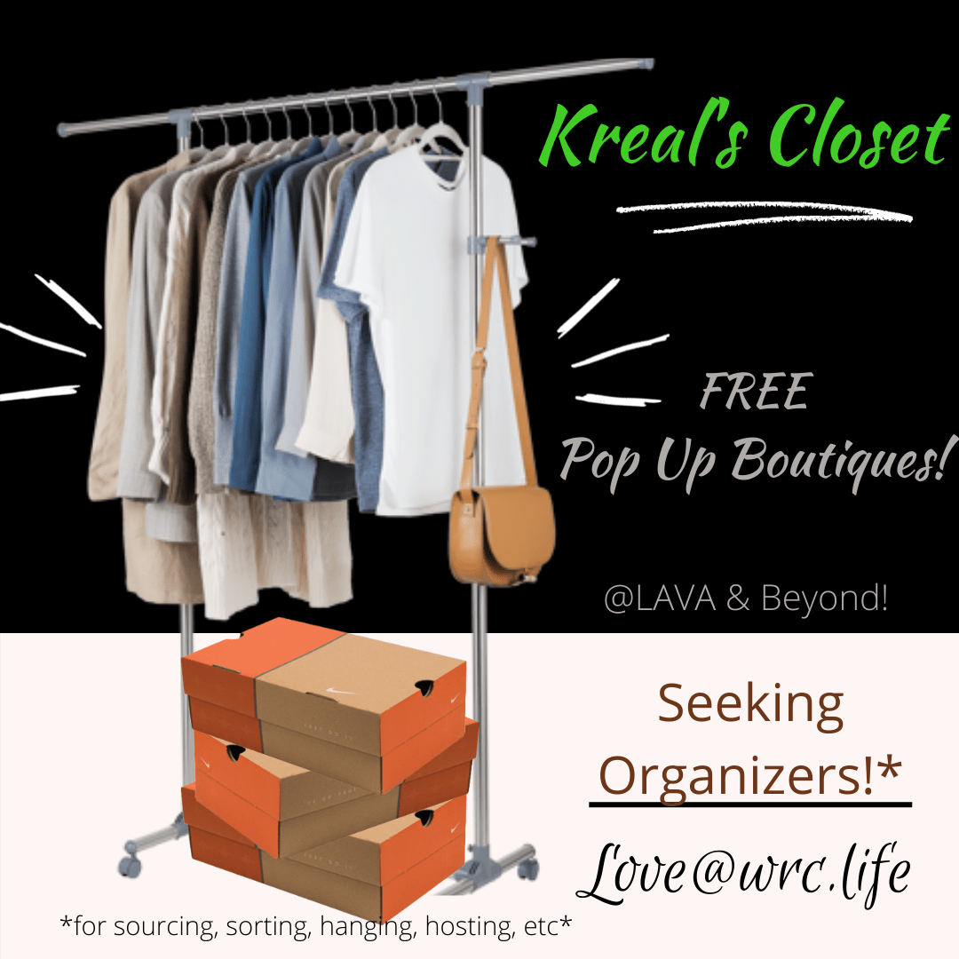 Kreal's closet Free Pop Up boutique @ LAVA & beyond! seeking organizers for sourcing, sorting, hanging, hosting, etc love@wrc.life