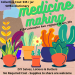 Medicine Making DIY Salves Lotions & Butters No Required Cost, Supplies to share welcome 4134 Lancaster Ave Collective Costs: $35/jar - All gifts accepted $WRevolutionary (cashapp)