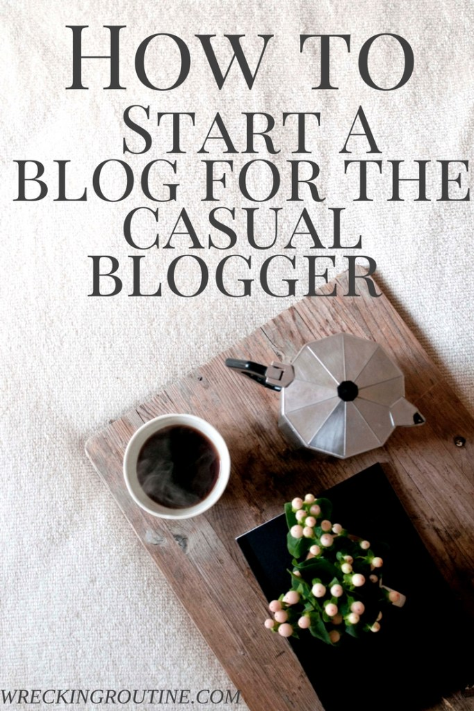 HOw to start a blog for the casual blogger (1)