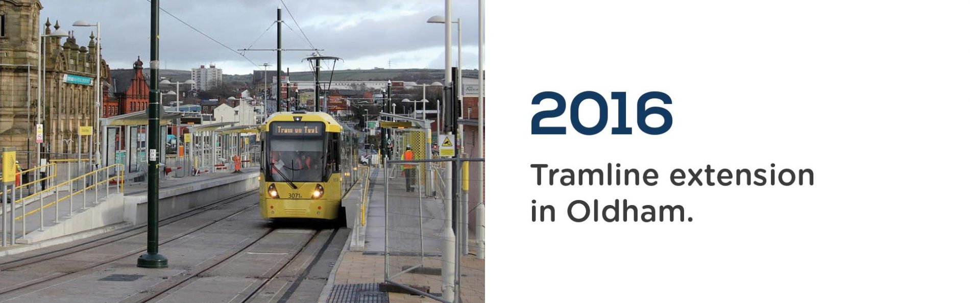 in 2016 the Tramline extension in Oldham is completed. Wrigley Claydon Solicitors, Trusted for 200 years