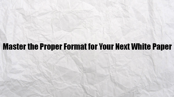 Master the Proper Format for Your Next White Paper