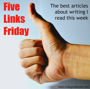 5 Links Friday - The best writing-related artcles I read this week