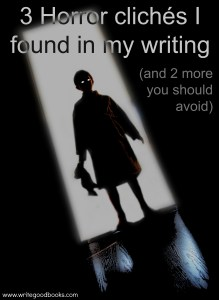 3 Horror clichés I found in my writing (and 2 more you should avoid)
