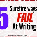 5 Surefire Ways to Fail at Writing