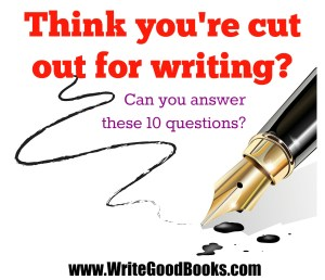 "Think you're cut out for writing? Can you answer ""YES"" these 10 questions?"