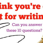 Think you're cut out for writing? Can you answer YES to these 10 questions?