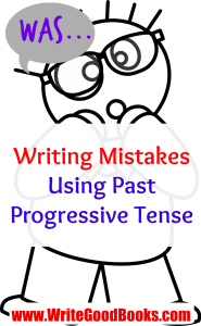 """Avoiding Past Progressive Tense: Do you fill your fiction with the word """"was""""? Well, you shouldn't. Here's why."""