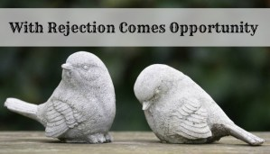 With Rejection Comes Opportunity