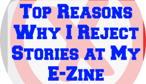 Top Reasons Why I Reject Stories at My E-Zine