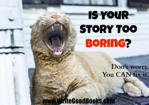 Is your story too boring? Don't worry. You CAN fix it.