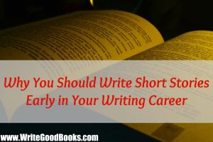 Why You Should Write Short Stories Early in Your Writing Career