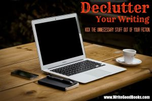 Declutter your writing. Kick the unnecessary stuff out of your fiction.