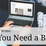 You're a Writer. Do You Need a Blog?