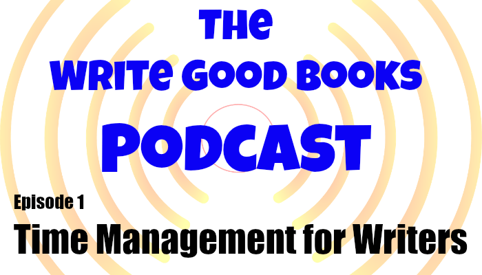 The Write Good Books Podcast Episode 1: Time Management For Writers