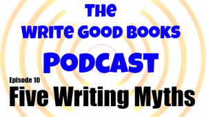 Podcast Episode 10: Five Writing Myths