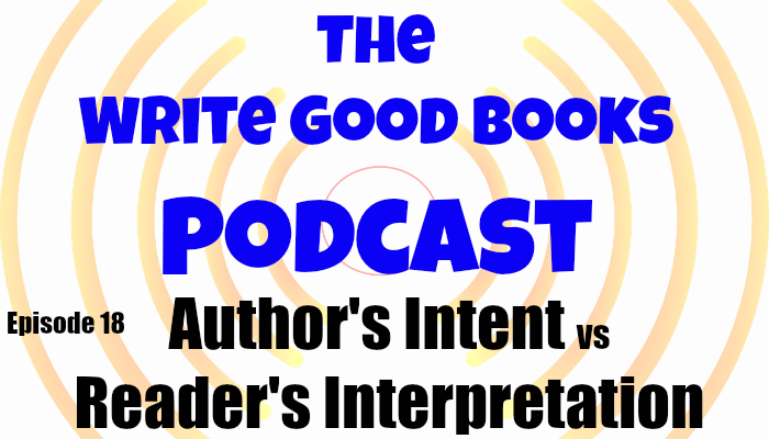 In this episode of The Write Good Books Podcast, Jason and Scott take a look at how the intent of the author on a piece he or she wrote can differ from a reader's interpretation of it.