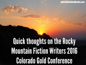 Just got back from the Rocky Mountain Fiction Writers 2016 Colorado Gold Conference.
