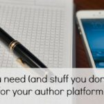 Stuff you need (and stuff you don't need) for your author platform
