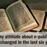 How my attitude about electronic publishing has changed in the last six years