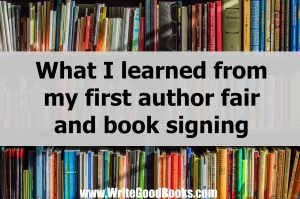 Here are a few of the things I learned at my first author fair / book signing. Don't make the same mistakes I did.