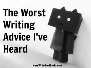 There is so much good writing advice out there, I thought it would be fun to share some of the things I consider bad writing advice.