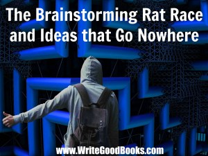 Brainstorming writing ideas is always a good idea. Except when it's not. Don't fall into the Brainstorm Rat Race with ideas that go nowhere.