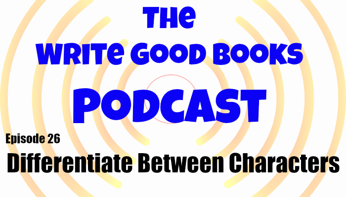 In this episode of The Write Good Books Podcast, Scott and Jason look at how to differentiate one character from another in your fiction and how to make sure the differences matter.